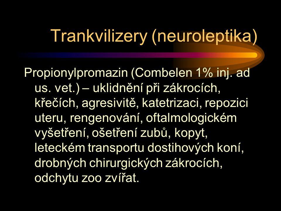 Trankvilizery (neuroleptika) Propionylpromazin (Combelen 1% inj. ad us. vet.) – uklidnění při zákrocích, křečích, agresivitě, katetrizaci, repozici ut