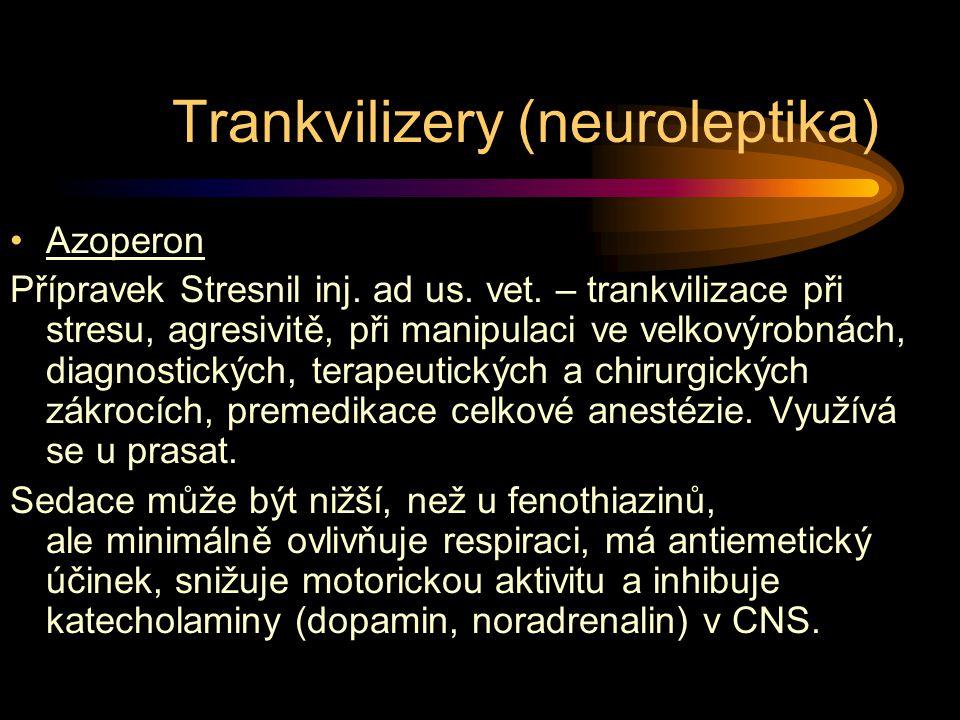 Trankvilizery (neuroleptika) Azoperon Přípravek Stresnil inj. ad us. vet. – trankvilizace při stresu, agresivitě, při manipulaci ve velkovýrobnách, di