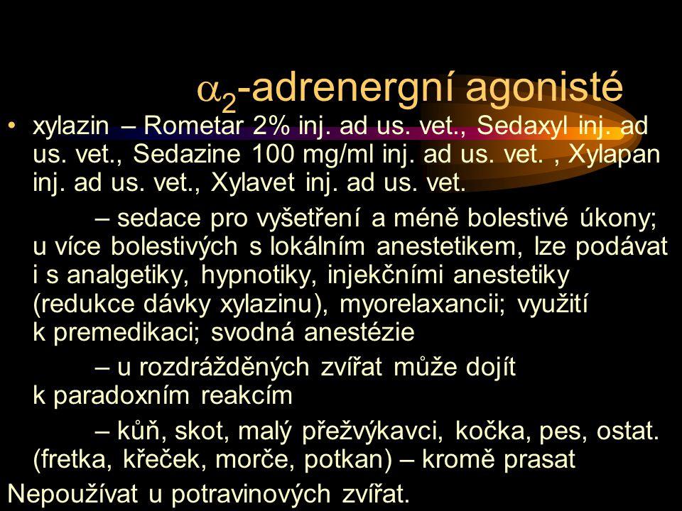  2 -adrenergní agonisté xylazin – Rometar 2% inj. ad us. vet., Sedaxyl inj. ad us. vet., Sedazine 100 mg/ml inj. ad us. vet., Xylapan inj. ad us. vet