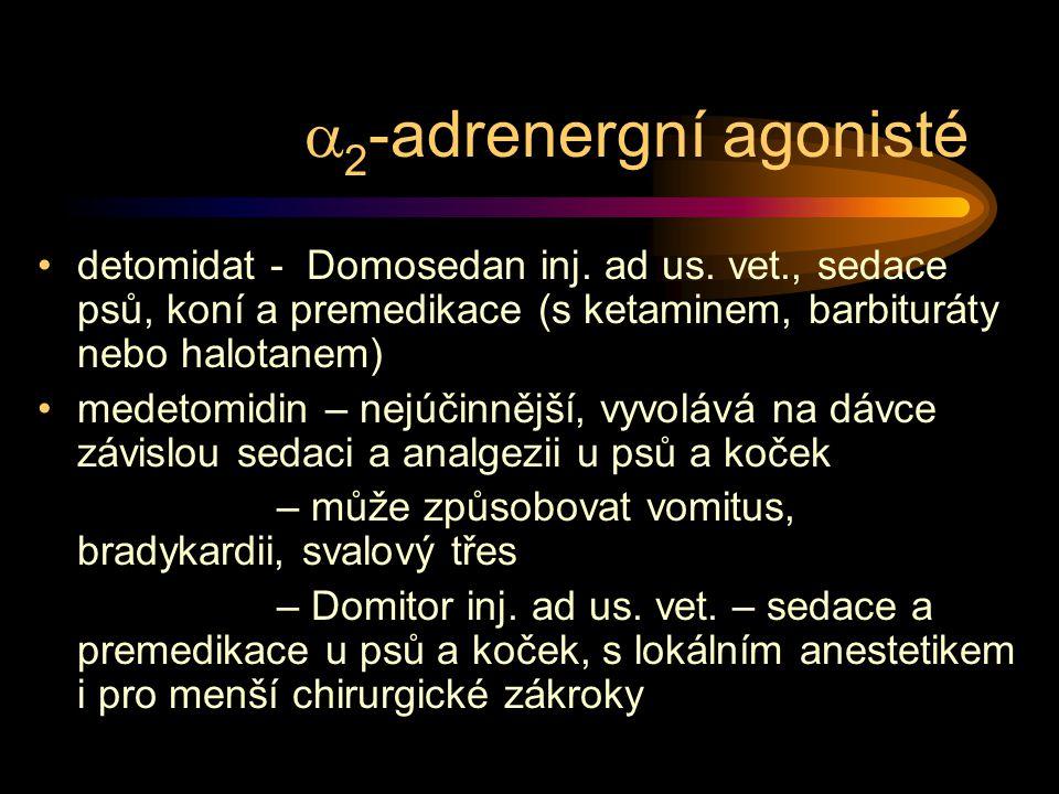  2 -adrenergní agonisté detomidat - Domosedan inj. ad us. vet., sedace psů, koní a premedikace (s ketaminem, barbituráty nebo halotanem) medetomidin