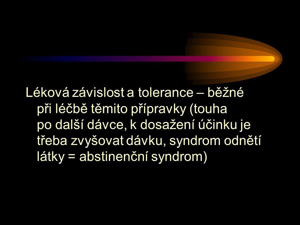 Léková závislost a tolerance – běžné při léčbě těmito přípravky (touha po další dávce, k dosažení účinku je třeba zvyšovat dávku, syndrom odnětí látky