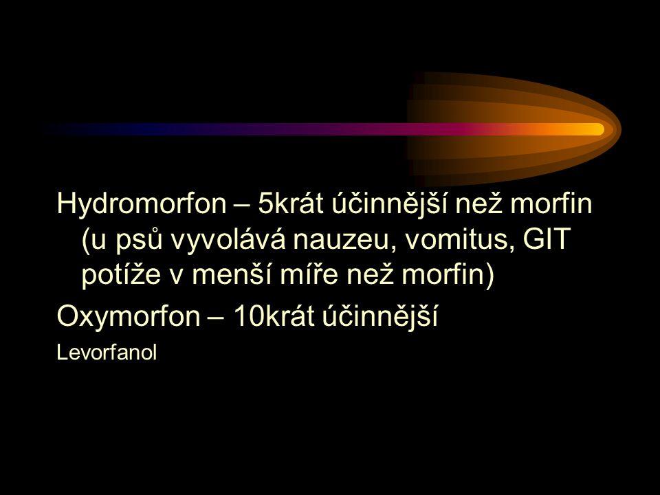 Hydromorfon – 5krát účinnější než morfin (u psů vyvolává nauzeu, vomitus, GIT potíže v menší míře než morfin) Oxymorfon – 10krát účinnější Levorfanol