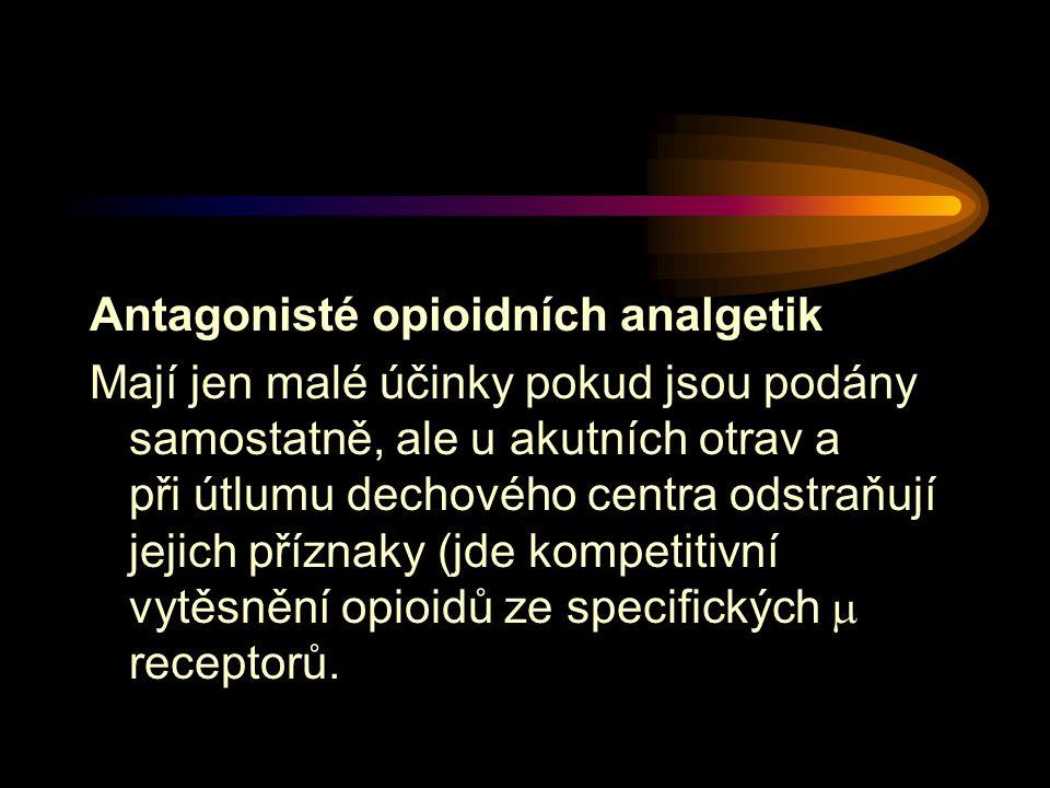 Antagonisté opioidních analgetik Mají jen malé účinky pokud jsou podány samostatně, ale u akutních otrav a při útlumu dechového centra odstraňují jejich příznaky (jde kompetitivní vytěsnění opioidů ze specifických  receptorů.