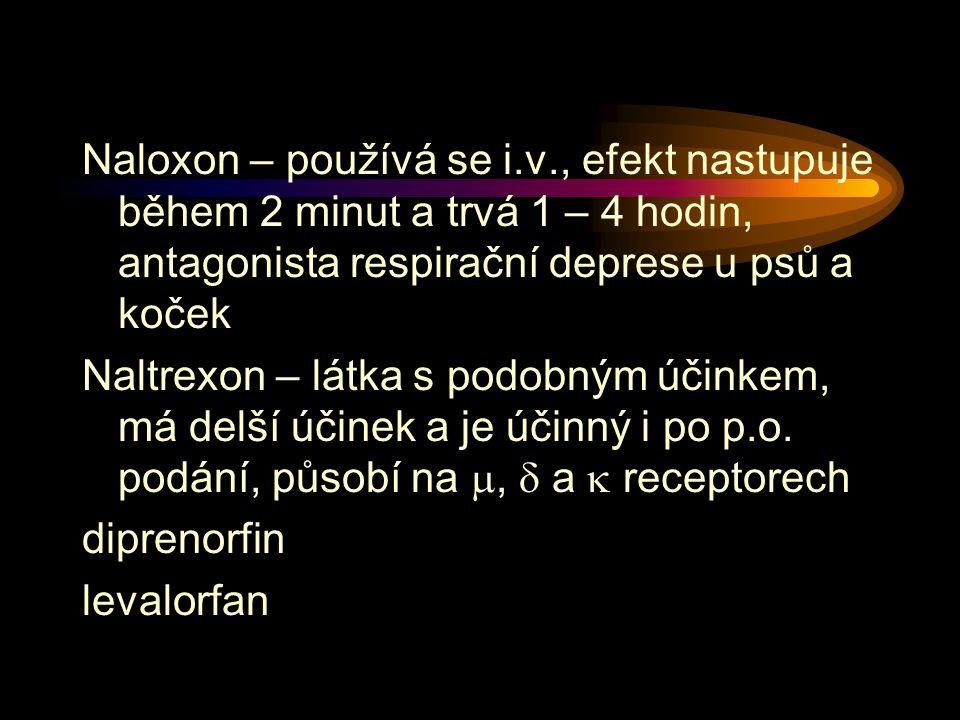 Naloxon – používá se i.v., efekt nastupuje během 2 minut a trvá 1 – 4 hodin, antagonista respirační deprese u psů a koček Naltrexon – látka s podobným