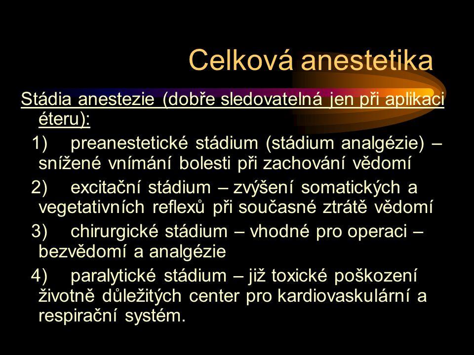 Stádia anestezie (dobře sledovatelná jen při aplikaci éteru): 1) preanestetické stádium (stádium analgézie) – snížené vnímání bolesti při zachování vědomí 2) excitační stádium – zvýšení somatických a vegetativních reflexů při současné ztrátě vědomí 3) chirurgické stádium – vhodné pro operaci – bezvědomí a analgézie 4) paralytické stádium – již toxické poškození životně důležitých center pro kardiovaskulární a respirační systém.