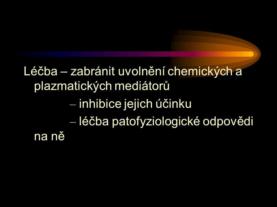 Léčba – zabránit uvolnění chemických a plazmatických mediátorů – inhibice jejich účinku – léčba patofyziologické odpovědi na ně