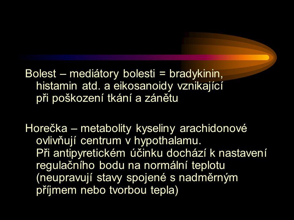 Bolest – mediátory bolesti = bradykinin, histamin atd. a eikosanoidy vznikající při poškození tkání a zánětu Horečka – metabolity kyseliny arachidonov