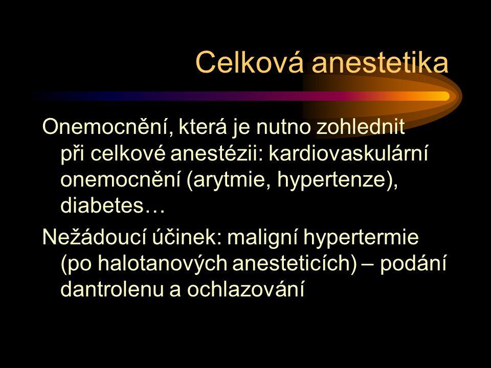 Onemocnění, která je nutno zohlednit při celkové anestézii: kardiovaskulární onemocnění (arytmie, hypertenze), diabetes… Nežádoucí účinek: maligní hyp