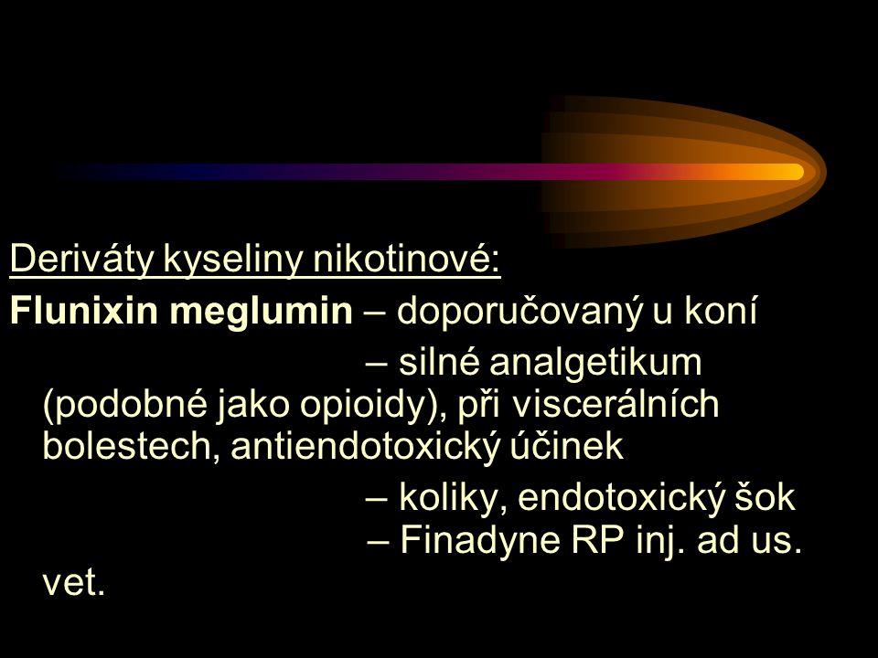 Deriváty kyseliny nikotinové: Flunixin meglumin – doporučovaný u koní – silné analgetikum (podobné jako opioidy), při viscerálních bolestech, antiendo