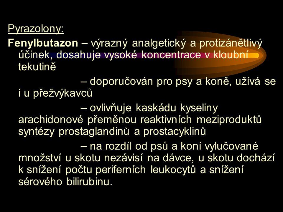 Pyrazolony: Fenylbutazon – výrazný analgetický a protizánětlivý účinek, dosahuje vysoké koncentrace v kloubní tekutině – doporučován pro psy a koně, u