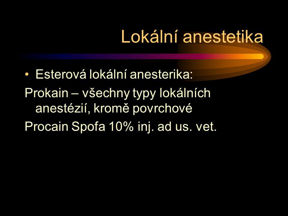 Lokální anestetika Esterová lokální anesterika: Prokain – všechny typy lokálních anestézií, kromě povrchové Procain Spofa 10% inj. ad us. vet.