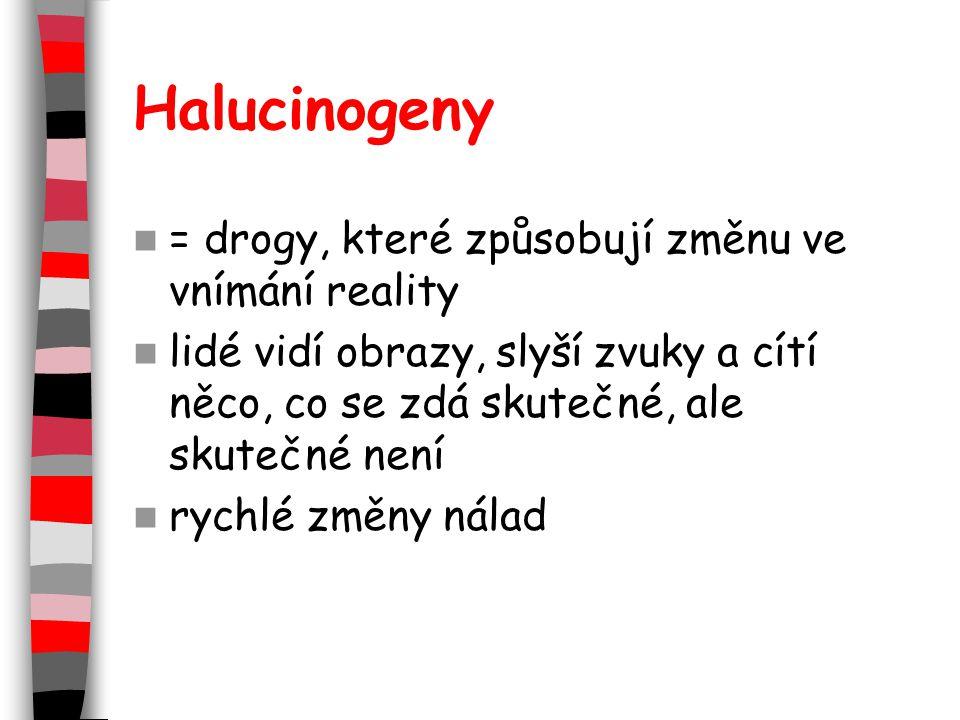 Halucinogeny = drogy, které způsobují změnu ve vnímání reality lidé vidí obrazy, slyší zvuky a cítí něco, co se zdá skutečné, ale skutečné není rychlé změny nálad