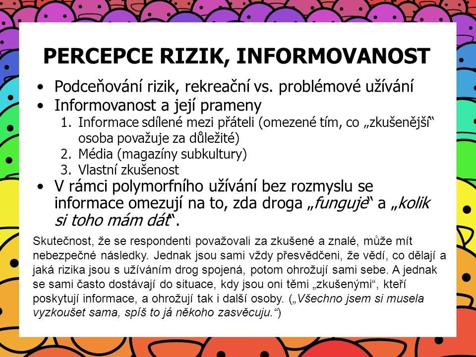 PERCEPCE RIZIK, INFORMOVANOST Podceňování rizik, rekreační vs. problémové užívání Informovanost a její prameny 1.Informace sdílené mezi přáteli (omeze