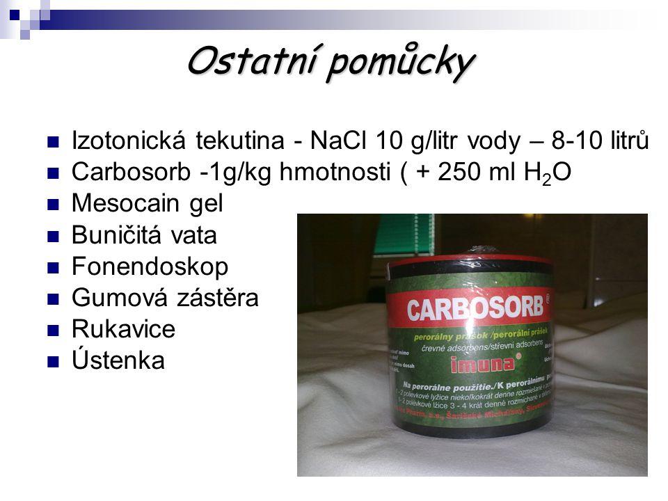 Ostatní pomůcky Ostatní pomůcky Izotonická tekutina - NaCl 10 g/litr vody – 8-10 litrů Carbosorb -1g/kg hmotnosti ( + 250 ml H 2 O Mesocain gel Buniči