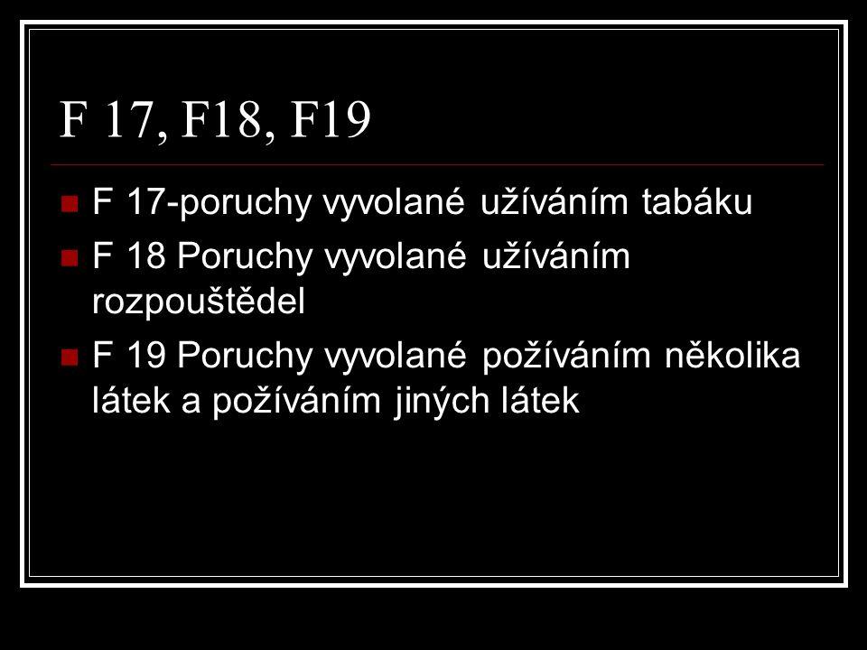 F 17, F18, F19 F 17-poruchy vyvolané užíváním tabáku F 18 Poruchy vyvolané užíváním rozpouštědel F 19 Poruchy vyvolané požíváním několika látek a požíváním jiných látek