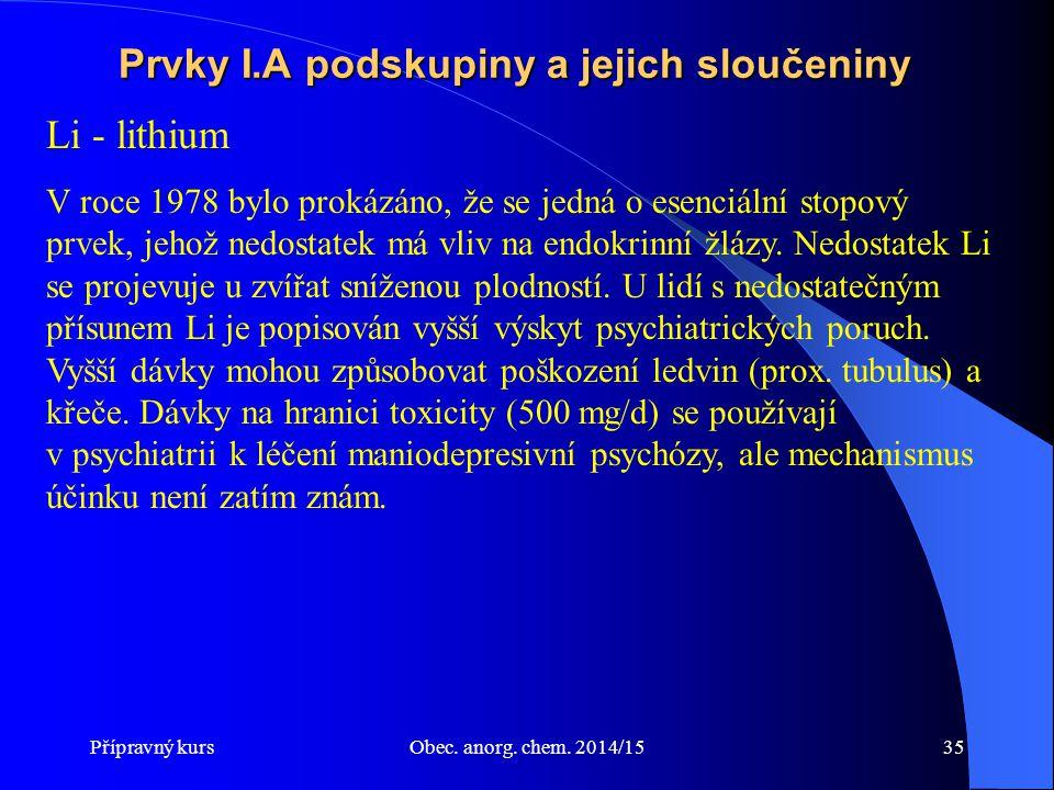 Přípravný kursObec. anorg. chem. 2014/1535 Prvky I.A podskupiny a jejich sloučeniny Li - lithium V roce 1978 bylo prokázáno, že se jedná o esenciální