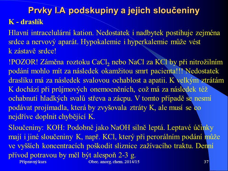 Přípravný kursObec. anorg. chem. 2014/1537 Prvky I.A podskupiny a jejich sloučeniny K - draslík Hlavní intracelulární kation. Nedostatek i nadbytek po