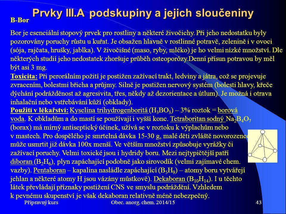 Přípravný kursObec. anorg. chem. 2014/1543 Prvky III.A podskupiny a jejich sloučeniny B-Bor Bor je esenciální stopový prvek pro rostliny a některé živ