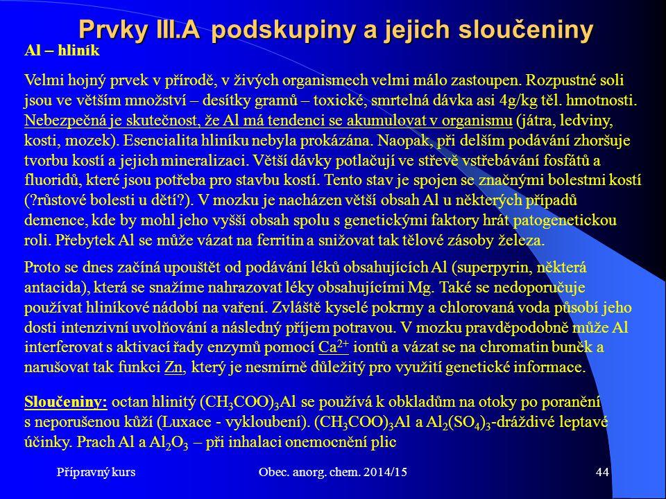 Přípravný kursObec. anorg. chem. 2014/1544 Prvky III.A podskupiny a jejich sloučeniny Al – hliník Velmi hojný prvek v přírodě, v živých organismech ve