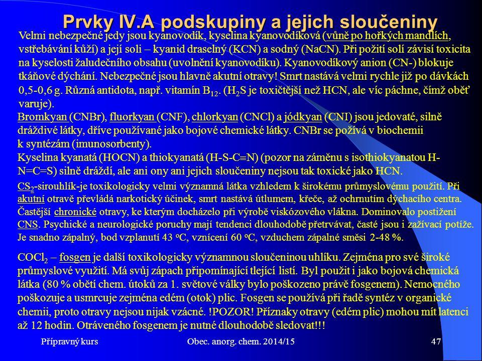 Přípravný kursObec. anorg. chem. 2014/1547 Prvky IV.A podskupiny a jejich sloučeniny Velmi nebezpečné jedy jsou kyanovodík, kyselina kyanovodíková (vů