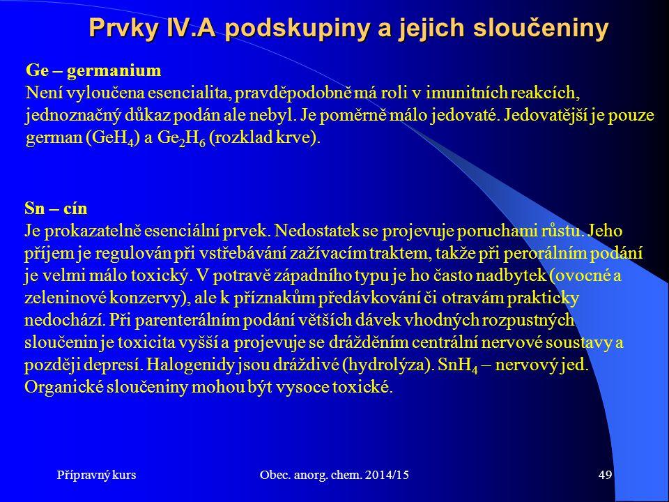 Přípravný kursObec. anorg. chem. 2014/1549 Prvky IV.A podskupiny a jejich sloučeniny Ge – germanium Není vyloučena esencialita, pravděpodobně má roli