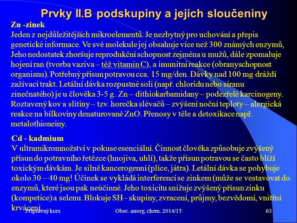 Přípravný kursObec. anorg. chem. 2014/1563 Prvky II.B podskupiny a jejich sloučeniny Cd - kadmium V ultramikromnožství v pokuse esenciální. Činnost čl