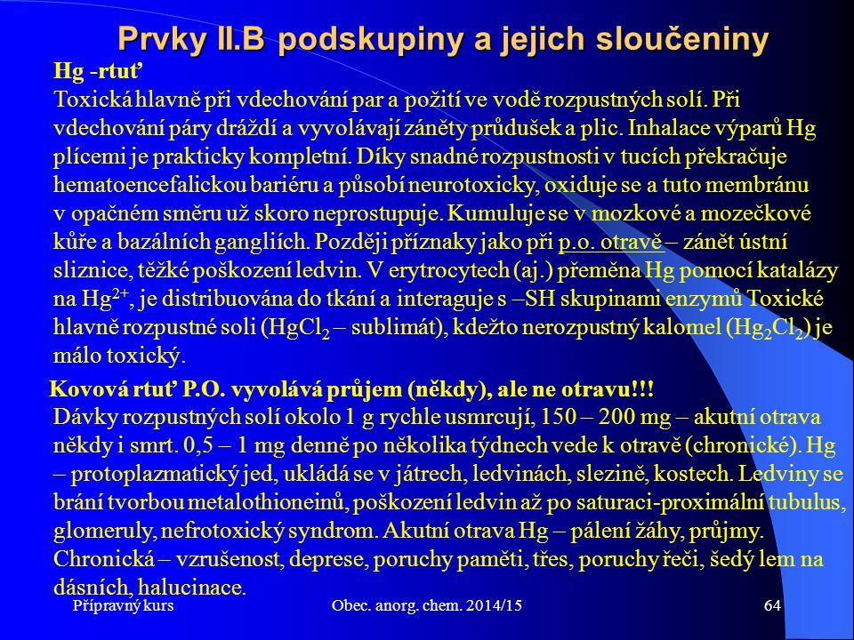 Přípravný kursObec. anorg. chem. 2014/1564 Prvky II.B podskupiny a jejich sloučeniny Hg -rtuť Toxická hlavně při vdechování par a požití ve vodě rozpu