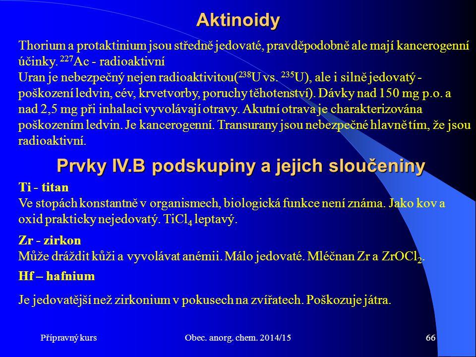 Přípravný kursObec. anorg. chem. 2014/1566 Thorium a protaktinium jsou středně jedovaté, pravděpodobně ale mají kancerogenní účinky. 227 Ac - radioakt