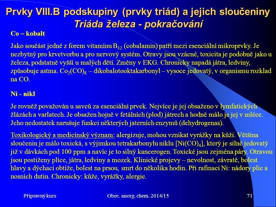 Přípravný kursObec. anorg. chem. 2014/1571 Prvky VIII.B podskupiny (prvky triád) a jejich sloučeniny Co – kobalt Jako součást jedné z forem vitamínu B