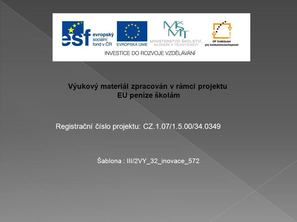 Výukový materiál zpracován v rámci projektu EU peníze školám Šablona : III/2VY_32_inovace_572 Registrační číslo projektu: CZ.1.07/1.5.00/34.0349