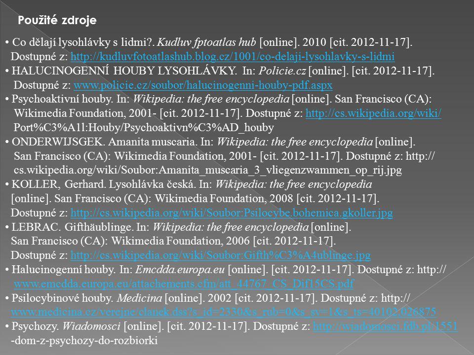 Co dělají lysohlávky s lidmi?. Kudluv fptoatlas hub [online]. 2010 [cit. 2012-11-17]. Dostupné z: http://kudluvfotoatlashub.blog.cz/1001/co-delaji-lys