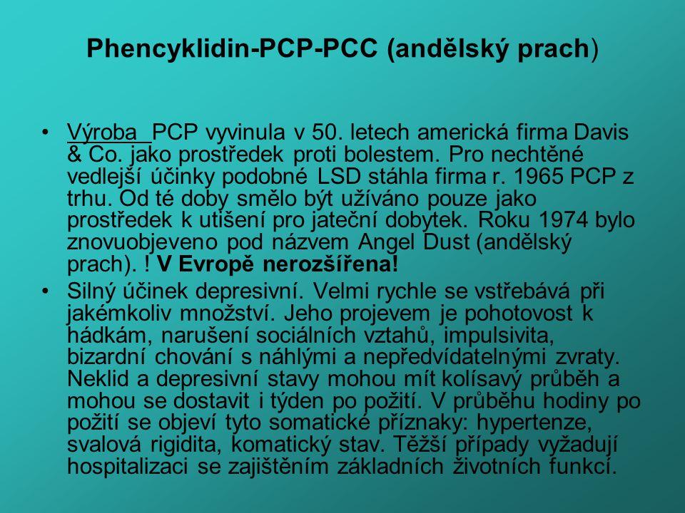 Phencyklidin-PCP-PCC (andělský prach) Výroba PCP vyvinula v 50. letech americká firma Davis & Co. jako prostředek proti bolestem. Pro nechtěné vedlejš