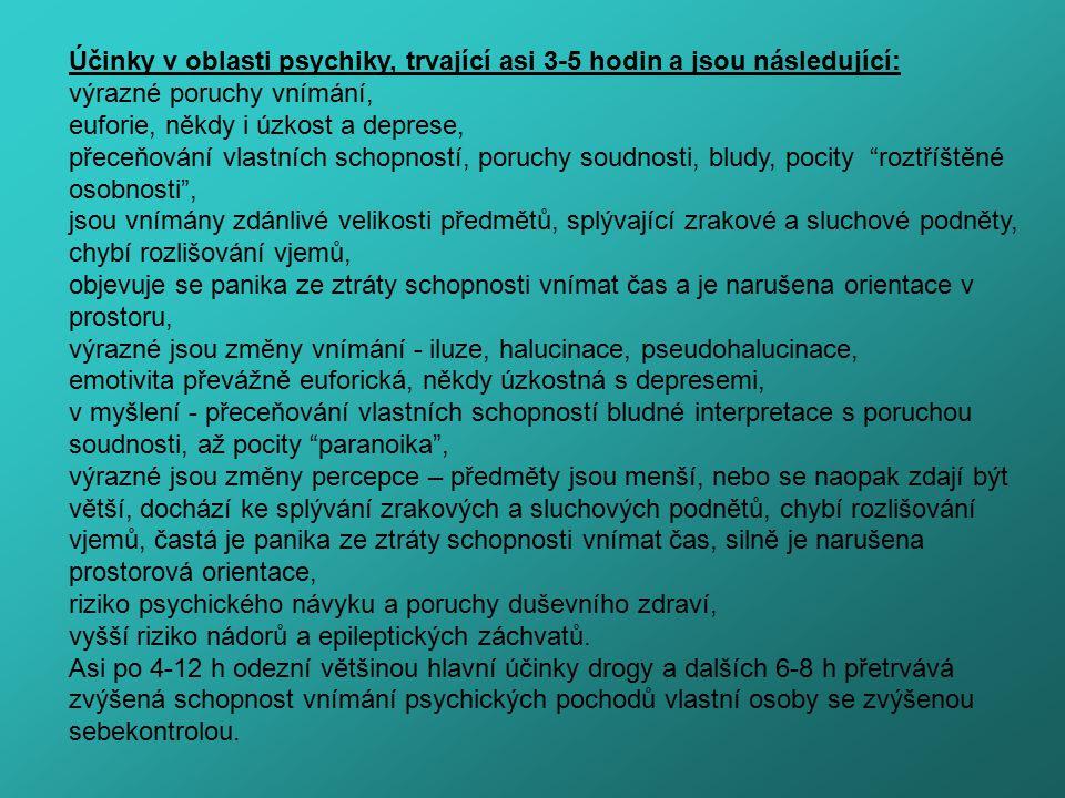 Účinky v oblasti psychiky, trvající asi 3-5 hodin a jsou následující: výrazné poruchy vnímání, euforie, někdy i úzkost a deprese, přeceňování vlastníc