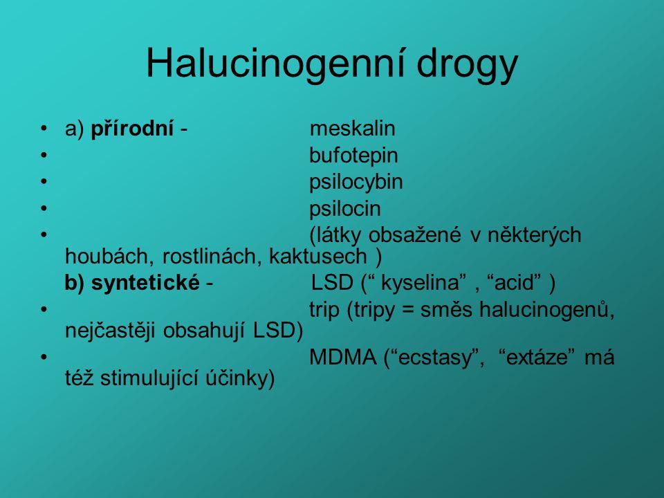 Halucinogenní drogy a) přírodní - meskalin bufotepin psilocybin psilocin (látky obsažené v některých houbách, rostlinách, kaktusech ) b) syntetické -