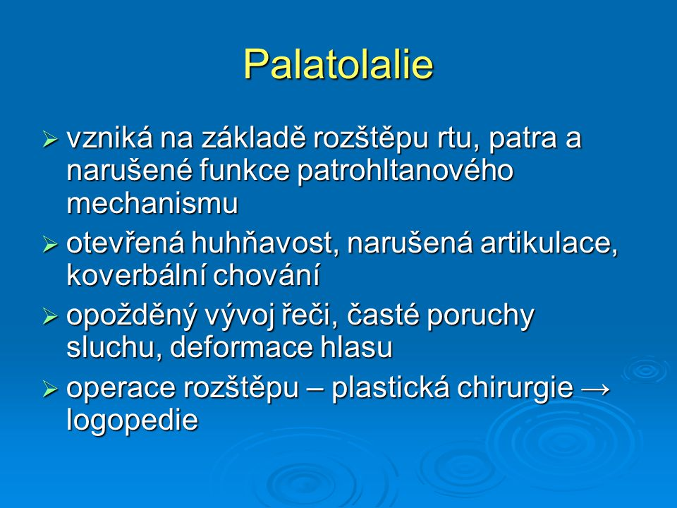 Palatolalie  vzniká na základě rozštěpu rtu, patra a narušené funkce patrohltanového mechanismu  otevřená huhňavost, narušená artikulace, koverbální
