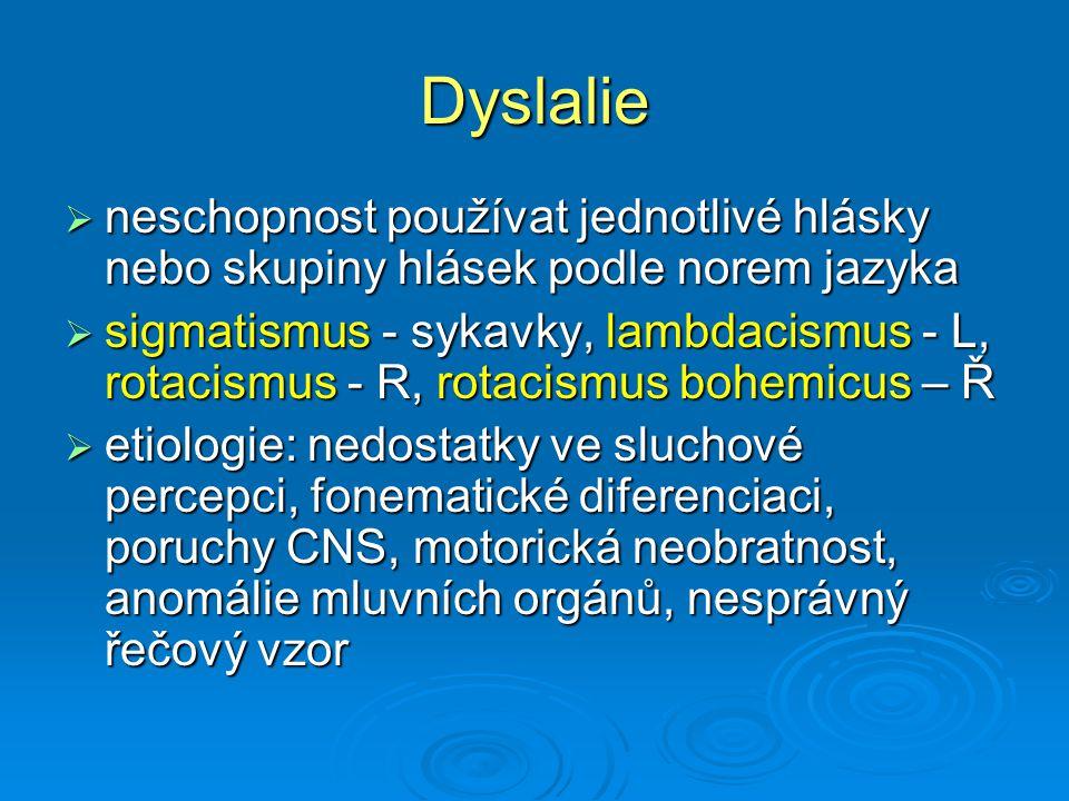 Dyslalie  neschopnost používat jednotlivé hlásky nebo skupiny hlásek podle norem jazyka  sigmatismus - sykavky, lambdacismus - L, rotacismus - R, ro