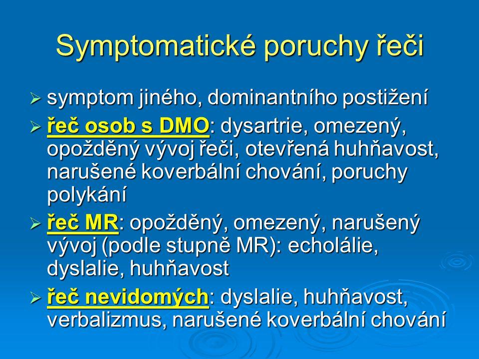 Symptomatické poruchy řeči  symptom jiného, dominantního postižení  řeč osob s DMO: dysartrie, omezený, opožděný vývoj řeči, otevřená huhňavost, nar