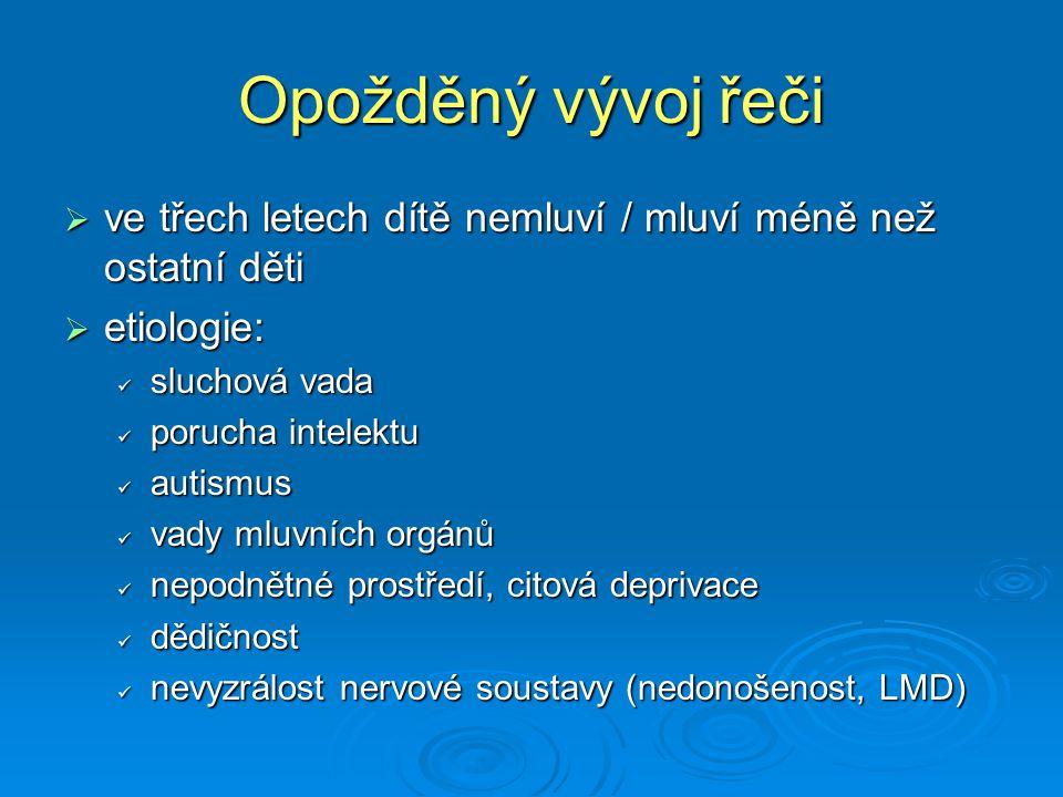 Vývojová dysfázie  porucha centrálního charakteru  neschopnost / snížená schopnost verbálně komunikovat, i když podmínky pro vytvoření této schopnosti jsou dobré  postihuje výslovnost, gramatickou strukturu, slovní zásobu  deficity v oblasti jemné motoriky, grafomotoriky, paměti, pozornosti, emocí, zájmů, motivací  často SPU
