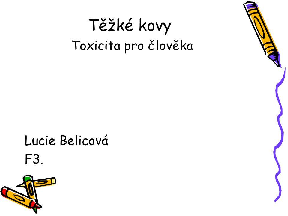 Těžké kovy Toxicita pro člověka Lucie Belicová F3.