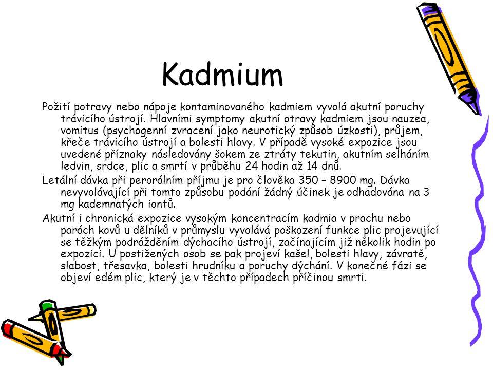 Kadmium Požití potravy nebo nápoje kontaminovaného kadmiem vyvolá akutní poruchy trávicího ústrojí. Hlavními symptomy akutní otravy kadmiem jsou nauze