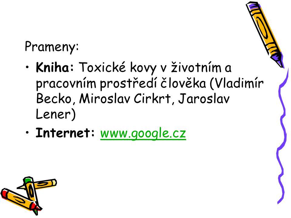 Prameny: Kniha: Toxické kovy v životním a pracovním prostředí člověka (Vladimír Becko, Miroslav Cirkrt, Jaroslav Lener) Internet: www.google.czwww.goo