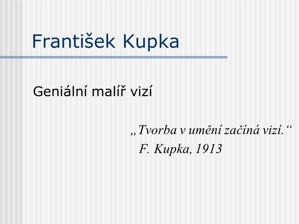 """František Kupka Geniální malíř vizí """"Tvorba v umění začíná vizí. F. Kupka, 1913"""