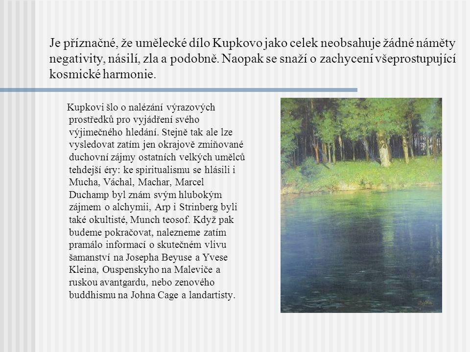 Je příznačné, že umělecké dílo Kupkovo jako celek neobsahuje žádné náměty negativity, násilí, zla a podobně.