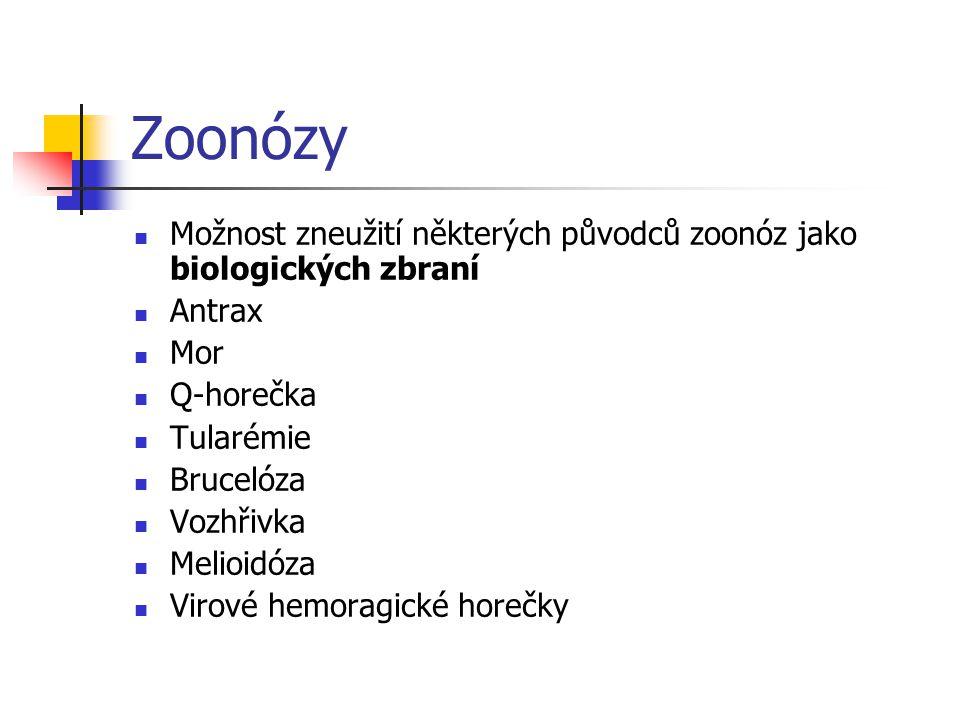 Zoonózy Možnost zneužití některých původců zoonóz jako biologických zbraní Antrax Mor Q-horečka Tularémie Brucelóza Vozhřivka Melioidóza Virové hemora