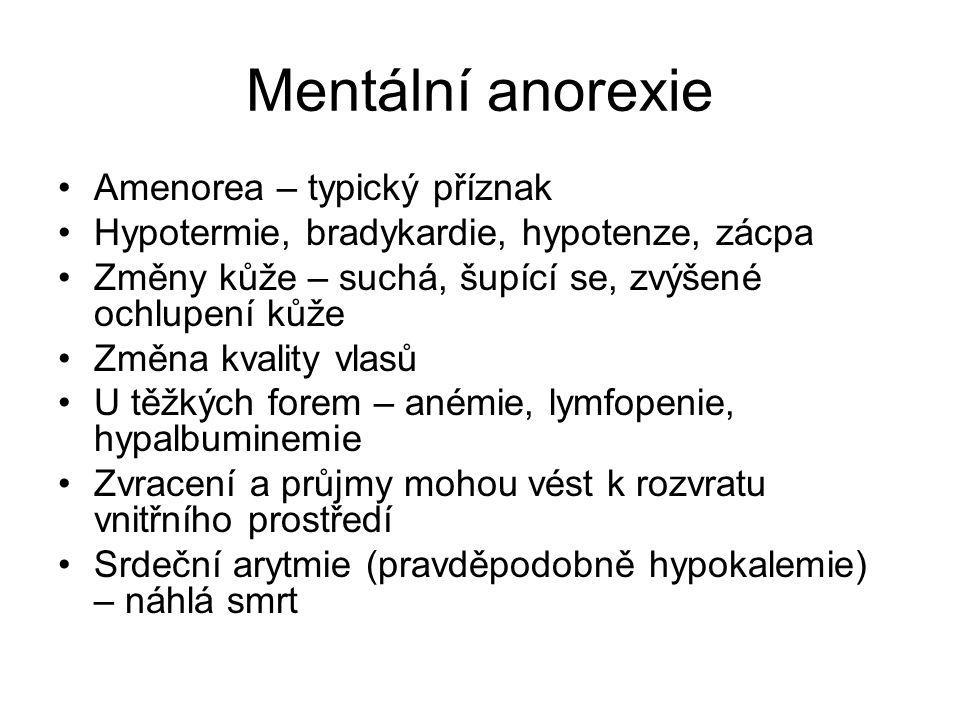 Mentální anorexie Amenorea – typický příznak Hypotermie, bradykardie, hypotenze, zácpa Změny kůže – suchá, šupící se, zvýšené ochlupení kůže Změna kva