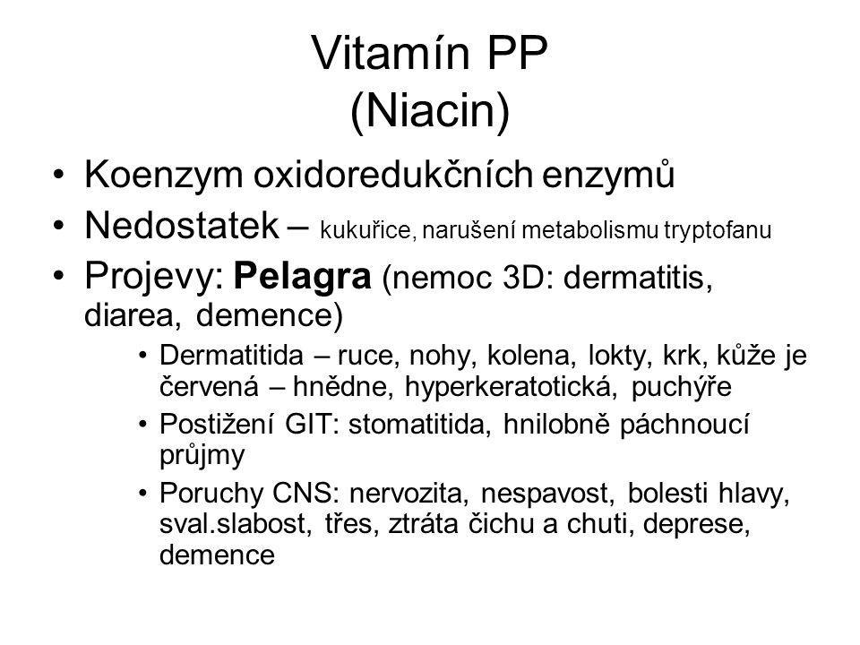 Vitamín PP (Niacin) Koenzym oxidoredukčních enzymů Nedostatek – kukuřice, narušení metabolismu tryptofanu Projevy: Pelagra (nemoc 3D: dermatitis, diar