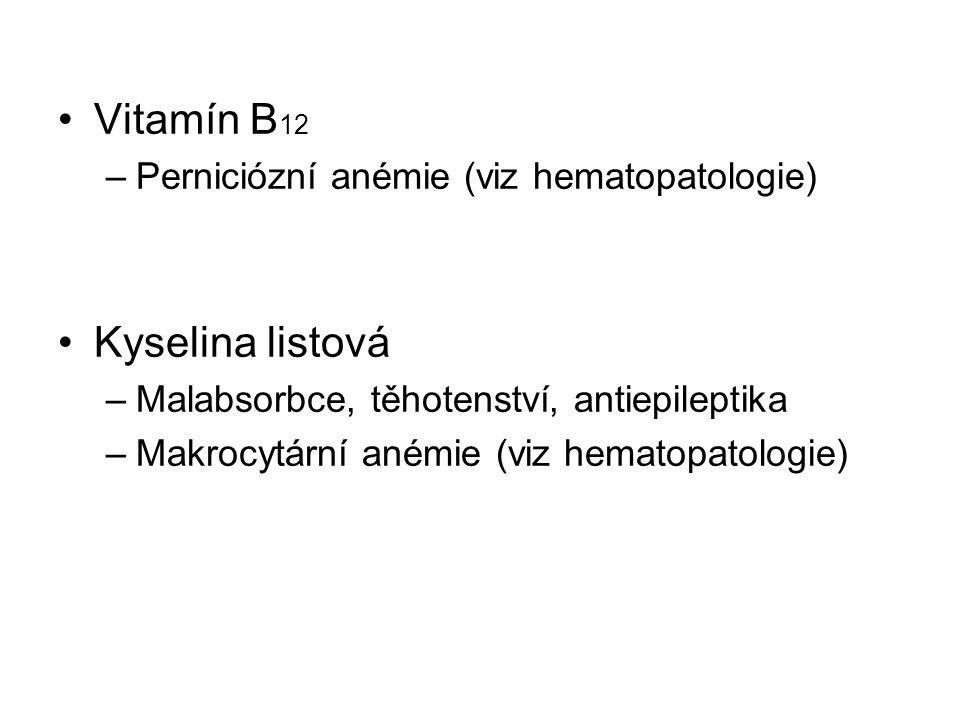 Vitamín B 12 –Perniciózní anémie (viz hematopatologie) Kyselina listová –Malabsorbce, těhotenství, antiepileptika –Makrocytární anémie (viz hematopato