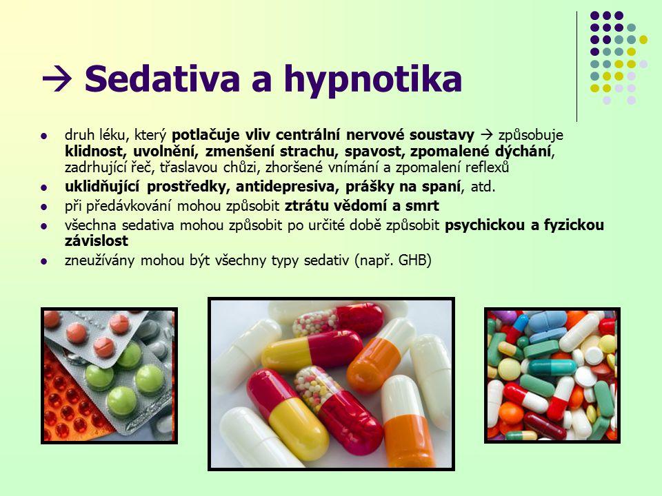  Sedativa a hypnotika druh léku, který potlačuje vliv centrální nervové soustavy  způsobuje klidnost, uvolnění, zmenšení strachu, spavost, zpomalené dýchání, zadrhující řeč, třaslavou chůzi, zhoršené vnímání a zpomalení reflexů uklidňující prostředky, antidepresiva, prášky na spaní, atd.