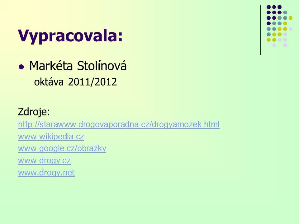 Vypracovala: Markéta Stolínová oktáva 2011/2012 Zdroje: http://starawww.drogovaporadna.cz/drogyamozek.html www.wikipedia.cz www.google.cz/obrazky www.drogy.cz www.drogy.net