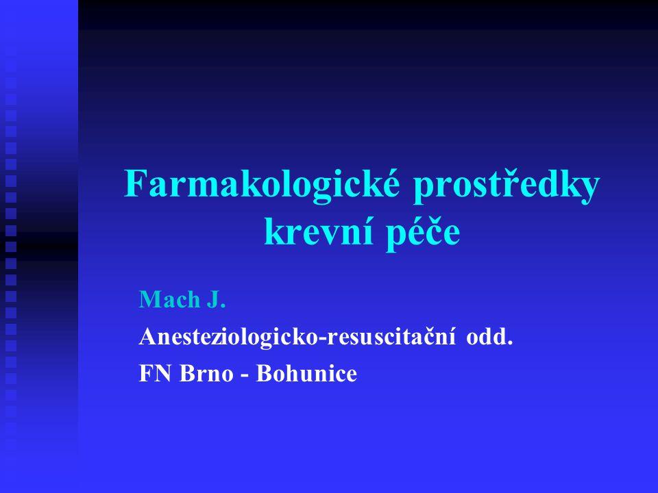 Farmakologické prostředky krevní péče Mach J. Anesteziologicko-resuscitační odd. FN Brno - Bohunice